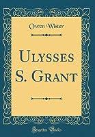 Ulysses S. Grant (Classic Reprint)