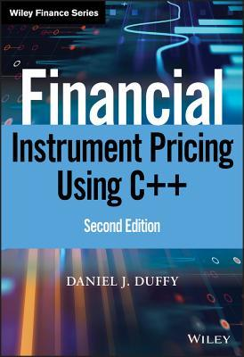 Financial Instrument Pricing Using C++ by Daniel J. Duffy
