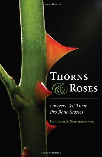 Thorns and Roses: Lawyers Tell Their Pro Bono Stories Deborah A. Schmedemann