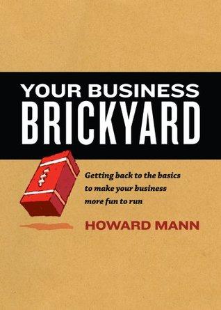 Your Business Brickyard by Howard  Mann