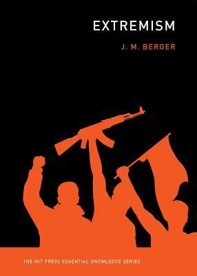 J. M. Berger The MIT Press Essential Knowledge Series -  Extremism