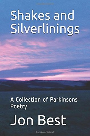 Shakes and Silverlinings: A Collection of Parkinsons Poetry (Cornish Moods)