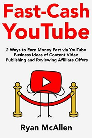 Fast Cash YouTube (2018-2019 Home-Based Business): 2 Ways to Earn Money Fast via YouTube Business Ideas of Content Video Publishing and Reviewing Affiliate Offers