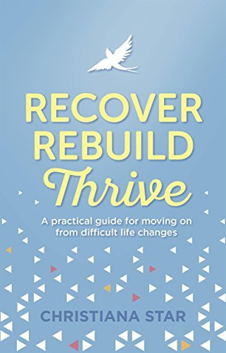 Recover, Rebuild, Thrive A practical guide for moving on from difficult life changes