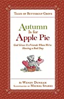 Autumn Is for Apple Pie: God Gives Us Friends When We're Having a Bad Day (Tales of Buttercup Grove)