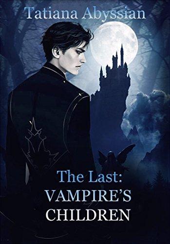 The Last: Vampire's children: Volum one Tatiana Abyssian