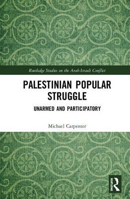 Palestinian Popular Struggle: Unarmed and Participatory