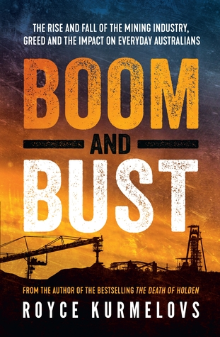 Boom and Bust: The rise and fall of the mining industry, greed and the impact on everyday Australians