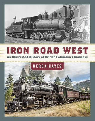 Iron Road West: An Illustrated History of British Columbia's Railways