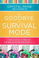 Say Goodbye to Survival Mode: 9 Simple Strategies to Stress Less, Sleep More, and Restore Your Passion for Life