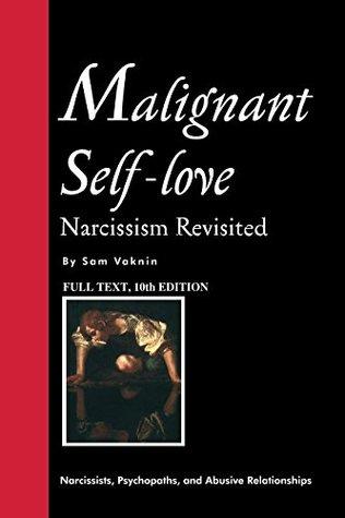 Malignant Self-Love: Narcissism Revisited by Sam Vaknin