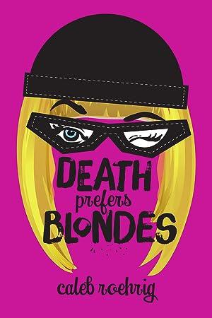 !!> Ebook ➥ Death Prefers Blondes ➦ Author Caleb Roehrig – Vejega.info