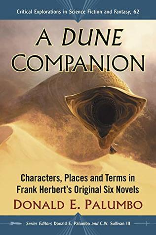 A Dune Companion: Characters, Places and Terms in Frank Herbert's Original Six Novels (Critical Explorations in Science Fiction and Fantasy Book 62)