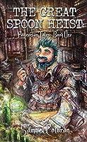 The Great Spoon Heist (Favinonian Tales #1)