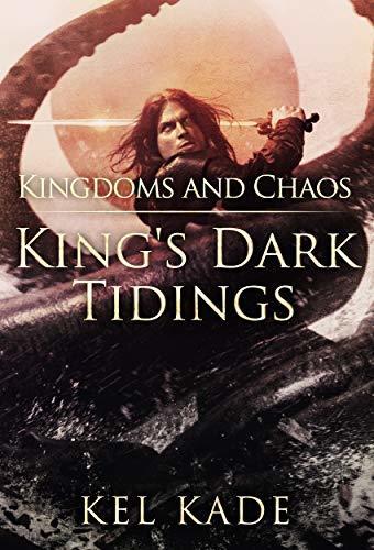 Kingdoms and Chaos (King's Dark Tidings Book 4) by Kel Kade