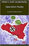 Hitler's Soft Underbelly: VALOR BY DAWN: BOOK 3