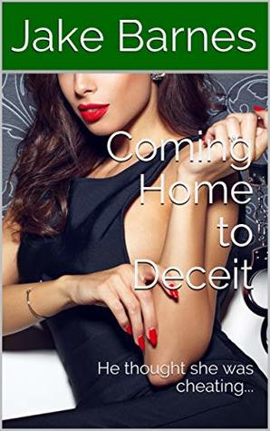Coming Home to Deceit: He thought she was cheating...