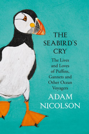The Seabird's Cry The Lives and Loves of Puffins, Gannets and Other Ocean Voyagers