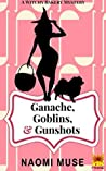 Ganache, Goblins, and Gunshots (Witchy Bakery Book 3)