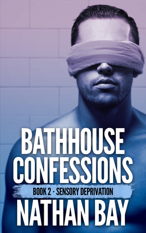 Sensory Deprivation (Bathhouse Confessions #2)