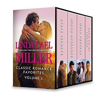 Linda Lael Miller Classic Romance Favorites Volume 2: State Secrets\Mixed Messages\Only Forever\Used-To-Be Lovers