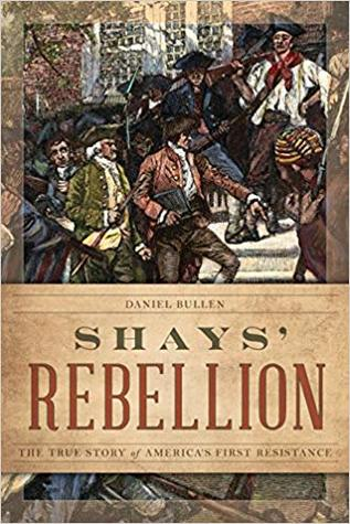 Shays' Rebellion: The True Story of America's First Resistance