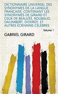 Dictionnaire universel des synonymes de la langue française, contenant les synonymes de Girard et ceux de Beauzée, Roubaud, Dalembert, Diderot, et autres écrivains cèlèbres Volume 1