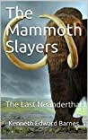 The Mammoth Slayers: The Last Neanderthal