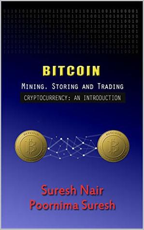 BITCOIN: MINING, STORING AND TRADING (BlockChain Book 1)