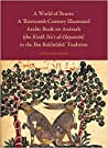 A World of Beasts: A Thirteenth-Century Illustrated Arabic Book on Animals (the Kit B Na T Al- Ayaw N) in the Ibn Bakht Sh Tradition