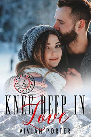 Knee Deep in Love: A Sweet Traveling Romance Novel (All Roads Lead to Love Book 1)