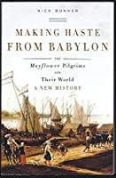 Making Haste from Babylon : The Mayflower Pilgrims and Their World: A New History