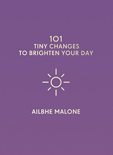 101 Tiny Changes to Brighten Your World - Ailbhe Malone UserUpload