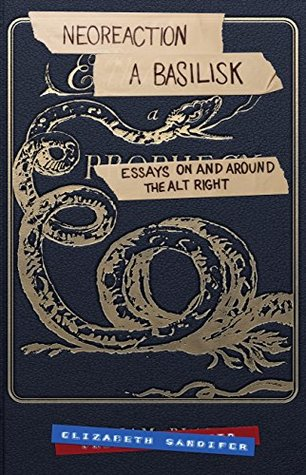 Neoreaction a Basilisk: Essays on and Around the Alt-Right