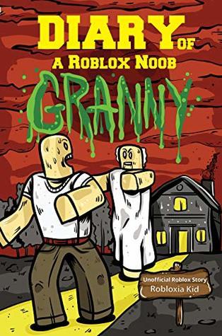 Granny Roblox Games For Free Roblox Books Diary Of A Roblox Noob Granny By Robloxia Kid
