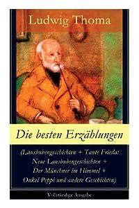 Die Besten Erz�hlungen (Lausbubengeschichten + Tante Frieda: Neue Lausbubengeschichten + Der M�nchner Im Himmel + Onkel Peppi Und Andere Geschichten) - Vollst�ndige Ausgabe