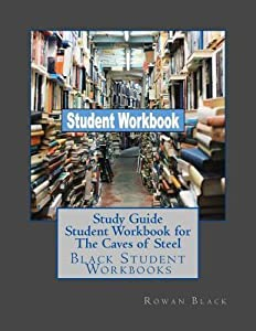 Study Guide Student Workbook for the Caves of Steel: Black Student Workbooks