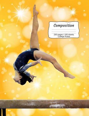 Composition: Gymnastic Girl on Balance Beam Composition Notebook, College Ruled Lines, 7.44 X 9.69 (18.9 X 24.61 CM), 200 Pages / 100 Sheets Saylor Anne Books