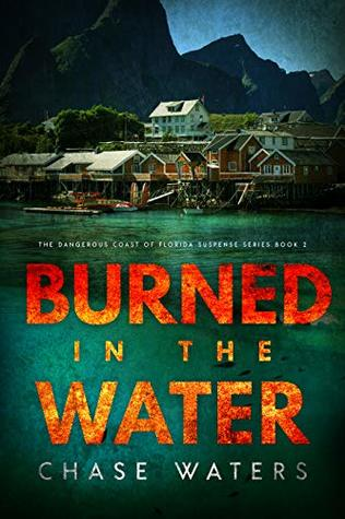 Burned In The Water (The Dangerous Coast Of Florida Suspense Series Book 2)