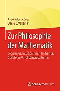 Zur Philosophie der Mathematik: Logizismus, Intuitionismus, Finitismus, Gödel'sche Unvollständigkeitssätze