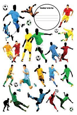 Heading to the Top: 6x9 Soccer Composition Notebook for Boys and Girls Elementary, Middle, High School, Homeschool or College Football Players Cover  by  Spitfire Books