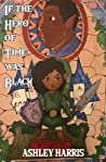 If the Hero of Time Was Black by Ashley Harris