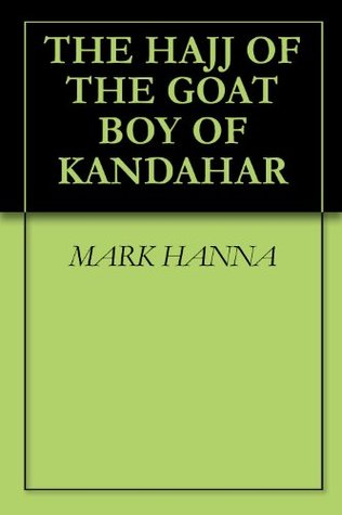 THE HAJJ OF THE GOAT BOY OF KANDAHAR