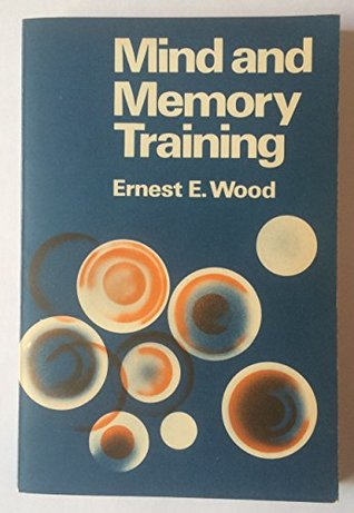 Mind and Memory Training by Ernest Egerton Wood