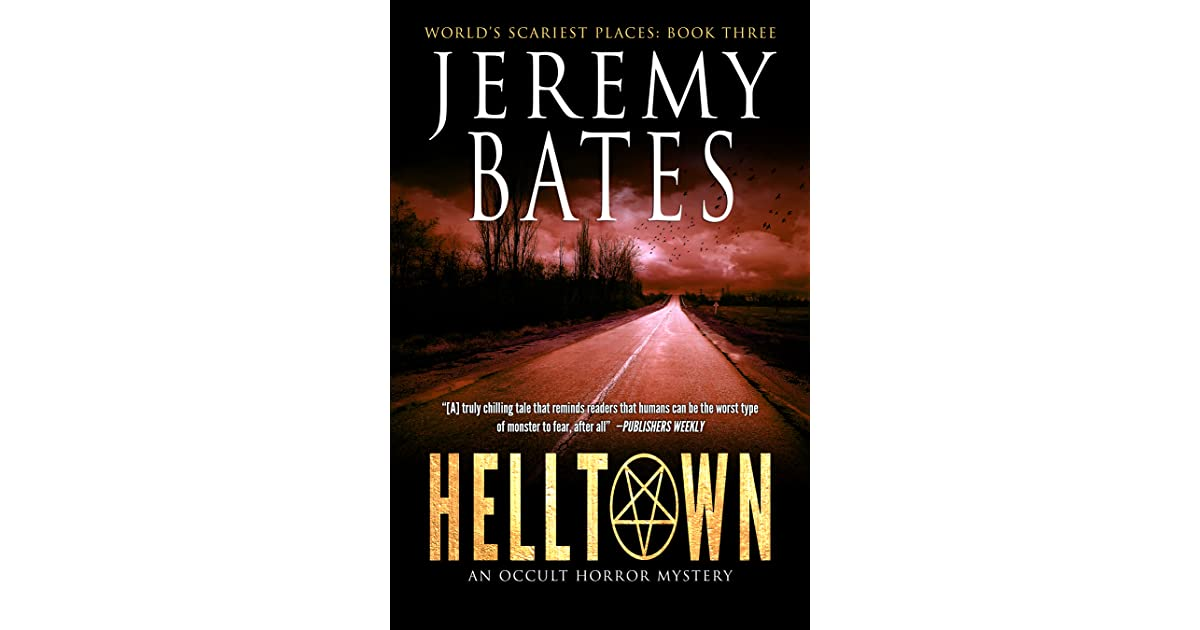 Helltown (World's Scariest Places #3) by Jeremy Bates