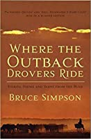 Where the Outback Drovers Ride: Stories, poems and yarns from the Bush