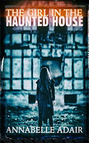 The Girl in the Haunted House: A Mind-Bending Horror Novel (The Clearing Book 1)