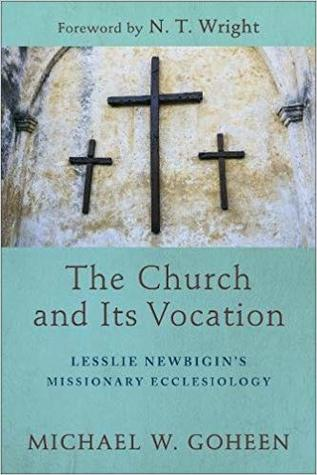 The Church and Its Vocation: Lesslie Newbigin's Missionary Ecclesiology