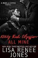 Dirty Rich Obsession: All Mine (Dirty Rich, #8)