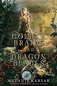 Golden Braids and Dragon Blades (Steampunk Fairy Tales: Rapunzel #4)